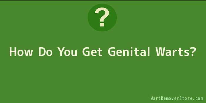 How Do You Get Genital Warts
