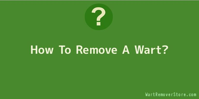 How To Remove A Wart